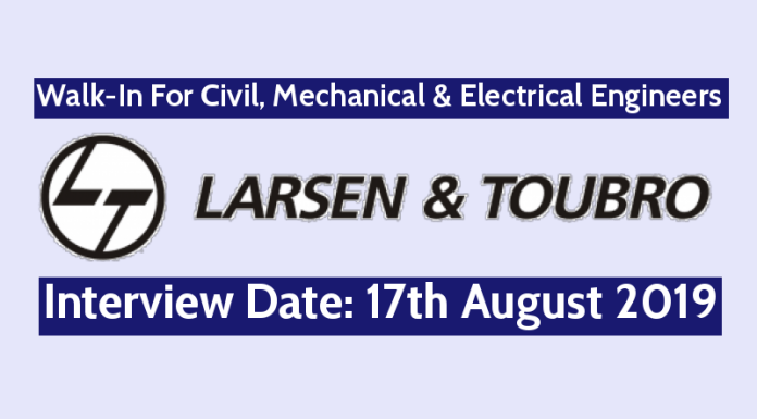 Larsen & Toubro Walk-In For Civil, Mechanical & Electrical Engineers Interview Date 17th August 2019