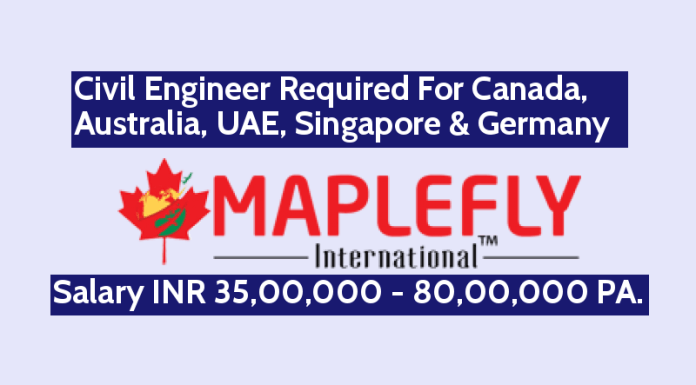 Maple Fly Services Pvt Ltd Civil Engineer Required For Canada, Australia, UAE, Singapore & Germany Salary INR 35,00,000 - 80,00,000 PA.