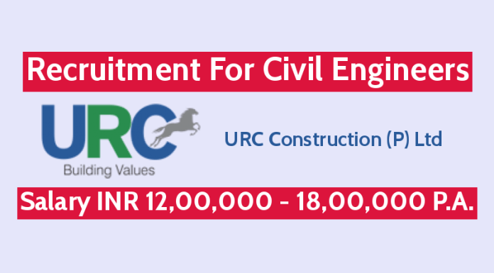 URC Construction (P) Ltd Recruitment For Civil Engineers Salary INR 12,00,000 - 18,00,000 P.A.