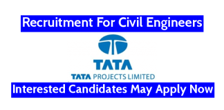 TATA Projects Ltd Recruitment For Civil Engineers Interested Candidates May Apply Now