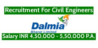 Dalmia Bharat Ltd Recruitment For Civil Engineers Salary INR 4,50,000 - 5,50,000 P.A.