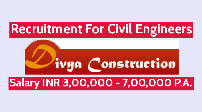 Divya Constructions Recruitment For Civil Engineers Salary INR 3,00,000 - 7,00,000 P.A.