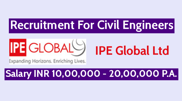 IPE Global Ltd Recruitment For Civil Engineers Salary INR 10,00,000 - 20,00,000 P.A.