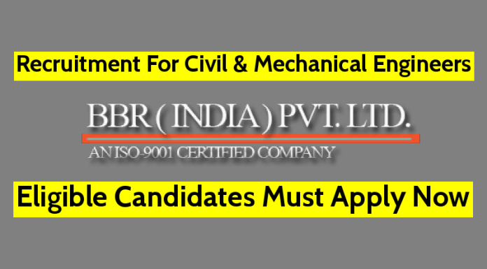 BBR India Pvt Ltd Recruitment For Civil & Mechanical Engineers Eligible Candidates Must Apply Now