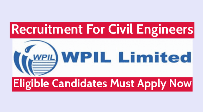 WPIL Ltd Recruitment For Civil Engineers Eligible Candidates Must Apply Now
