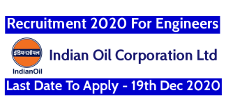 IOCL Recruitment 2020 For Engineers Last Date To Apply - 19th Dec 2020