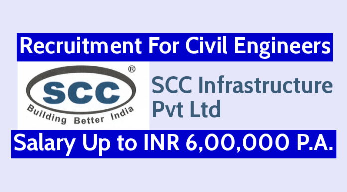 SCC Infrastructure Pvt Ltd Recruitment For Civil Engineers Salary Up toINR 6,00,000 P.A.