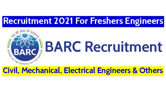 BARC Recruitment 2021 For Freshers Engineers Civil, Mechanical, Electrical Engineers & Others