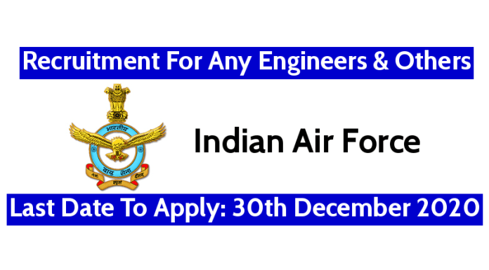 Indian Air Force AFCAT Recruitment For Any Engineers & Others Last Date To Apply 30th December 2020