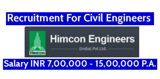 Himcon Engineers (I) Pvt Ltd Recruitment For Civil Engineers Salary INR 7,00,000 - 15,00,000 P.A.