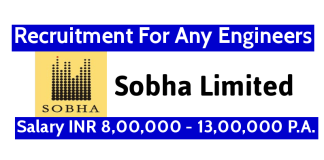 Sobha Limited Recruitment For Any Engineers Salary INR 8,00,000 - 13,00,000 P.A.