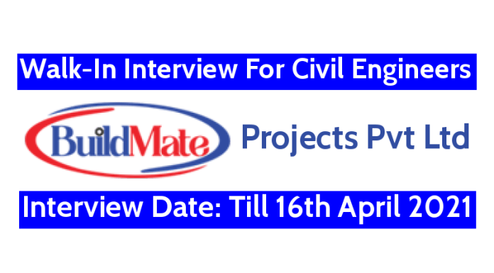 Buildmate Projects Pvt Ltd Walk-In Interview For Civil Engineers Interview Date Till 16th April 2021