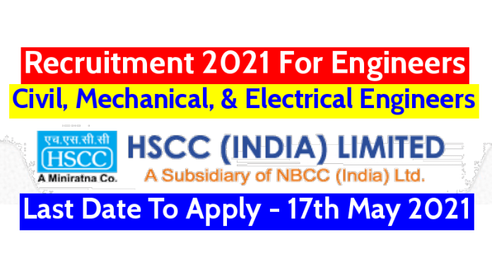 HSCC India Ltd Recruitment 2021 For Engineers Last Date To Apply - 17th May 2021