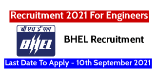BHEL Recruitment 2021 For Engineers Last Date To Apply - 10th September 2021