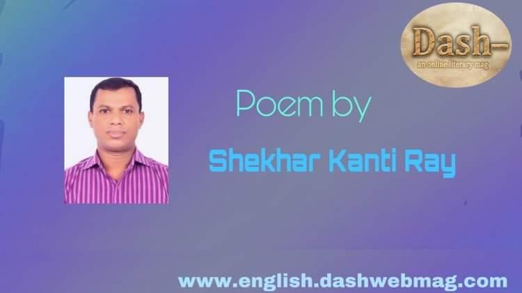 Poem by Shekhar Kanti Ray