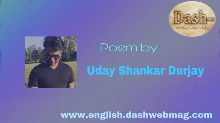 Poem by Uday Shankar Durjay