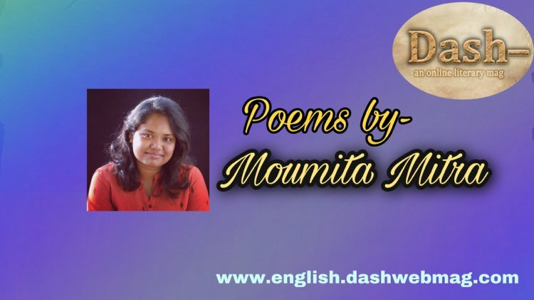 Poems by- Moumita Mitra