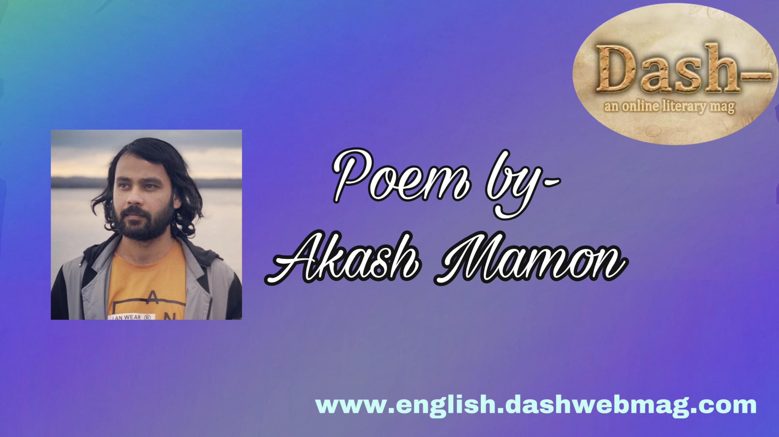 Poems by- Akash Mamon