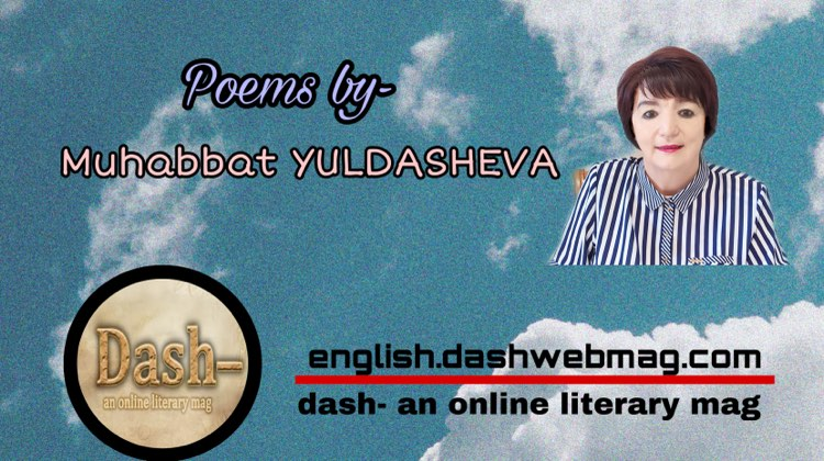 Poems by- Muhabbat YULDASHEVA