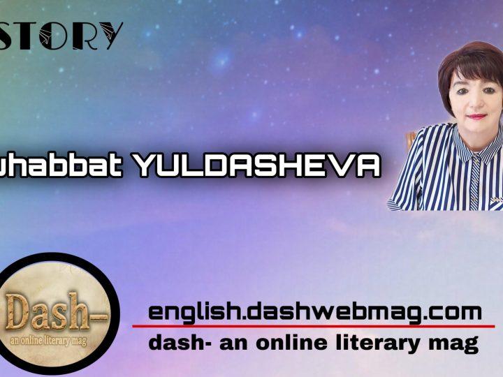 Story by Muhabbat YULDASHEVA