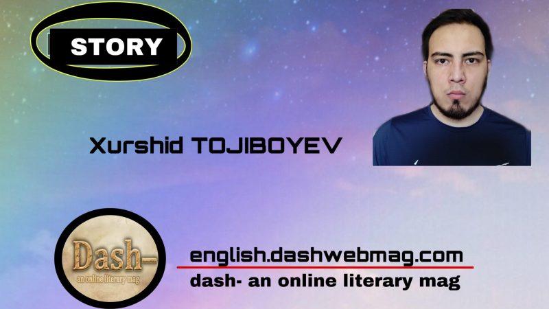 Story by Xurshid TOJIBOYEV