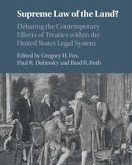 Fox, Dubinsky, & Roth: Supreme Law of the Land? Debating the Contemporary Effects of Treaties within the United States Legal System