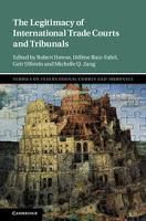 Howse, Ruiz-Fabri, Ulfstein, & Zang: The Legitimacy of International Trade Courts and Tribunals