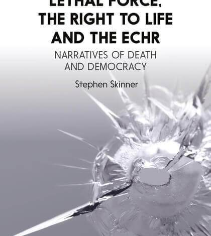 Lethal Force, the Right to Life and the ECHR