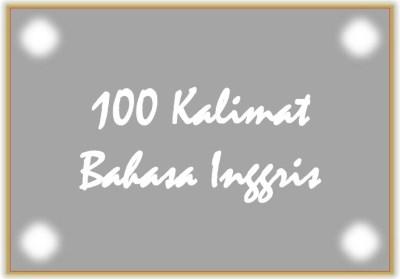 100 contoh kalimat bahasa inggris dan artinya dalam bahasa Indonesia