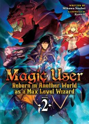 Magic User: Reborn in Another World as a Max Level Wizard Volume 2  Cover