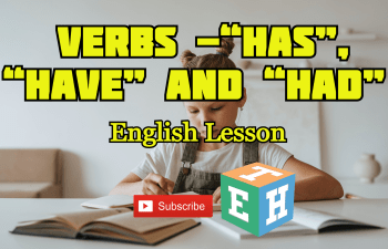 "VERBS - ""HAS"" ""HAVE"" AND ""HAD"""