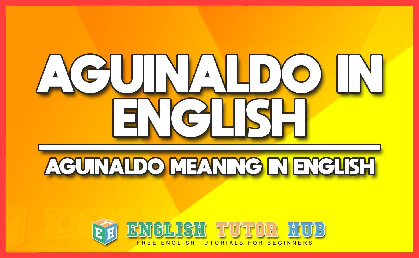 AGUINALDO IN ENGLISH - AGUINALDO MEANING IN ENGLISH