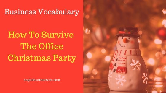 How To Survive The Office Christmas Party – Let's Explore Some Vocabulary and Tips