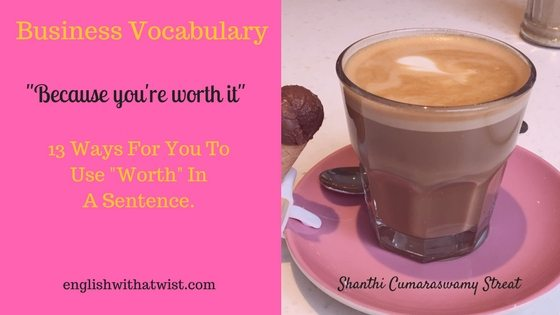 "Business Vocabulary: 13 Ways You Can Use ""Worth"" In A Sentence – Because You're Worth It!"