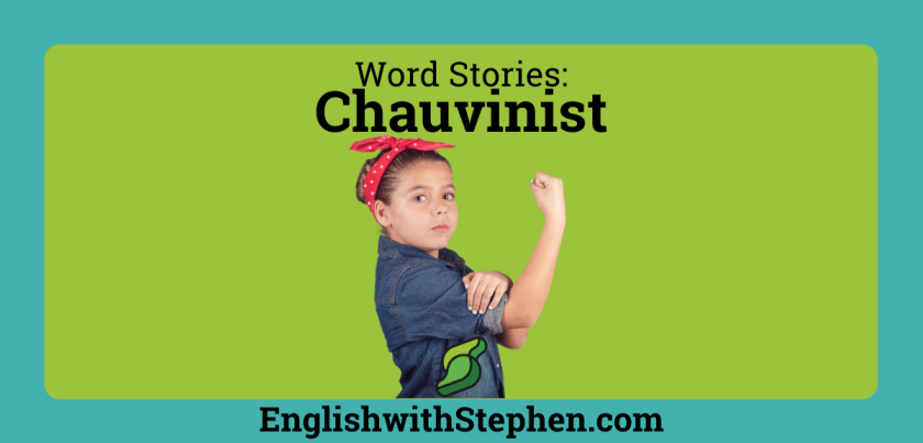"""The story behind the word """"chauvinist"""" by English with Stephen"""