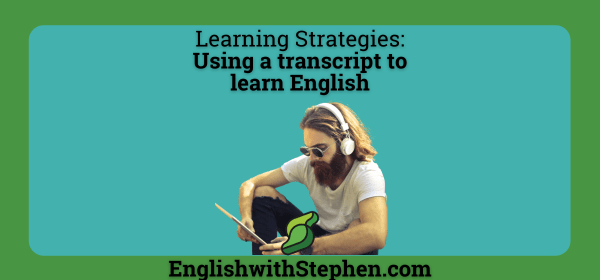 Using transcripts to learn English by English with Stephen
