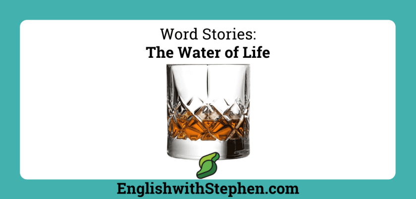 The story behind the word 'whiskey', or 'whisky'. By English with Stephen
