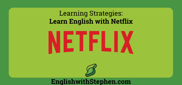 Learn English with Netflix. By English with Stephen