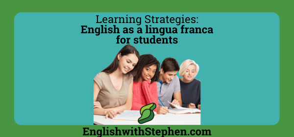 The implications of English as a lingua franca on students. By English with Stephen
