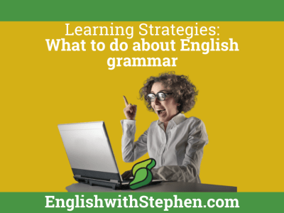 What to do about English grammar by Learning English with Stephen podcast