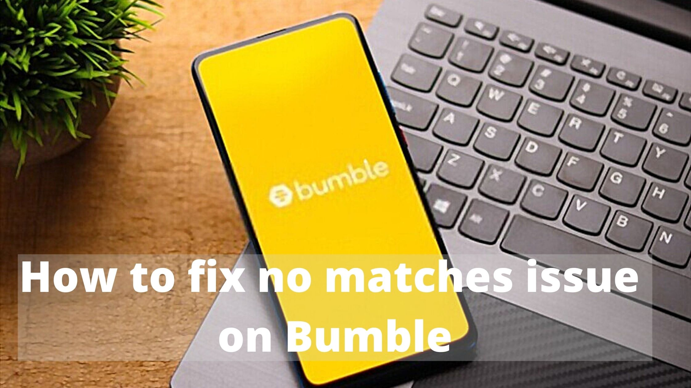 fix not getting enough matches on Bumble issue