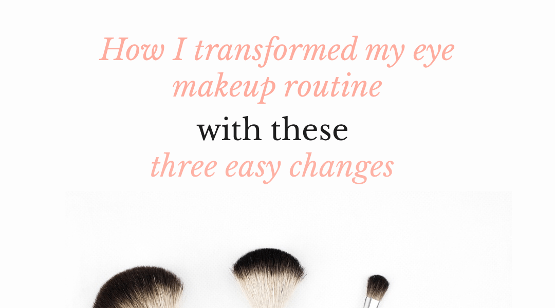 How Ive Transformed My Eye Makeup Routine Enigivensunday