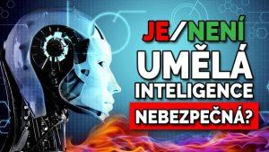 Je umělá inteligence nebezpečná?
