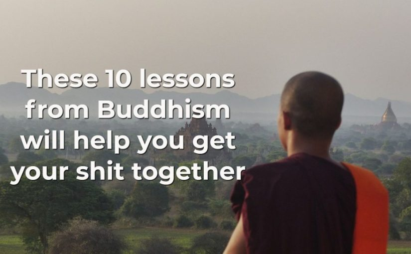 These 10 lessons from Buddhism will help you get your shit together