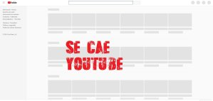 YouTube se cae en todo el mundo y los videos no se visualizan