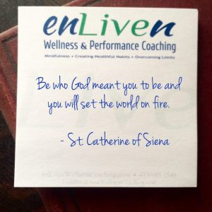 """Enliven Wellness Coaching sticky note with Saint Catherine of Siena quote, """"Be who God meant you to be and you will set the world on fire."""""""