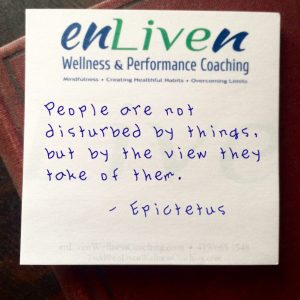 "Quote on Enliven Wellness Coaching sticky note,""People are not disturbed by things but by the view they take of them. - Epictetus"""