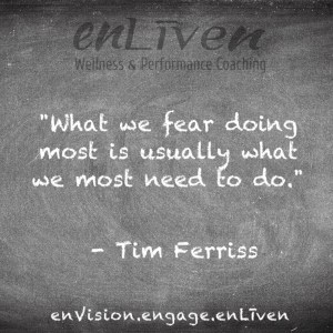 "Tim Ferriss quote on enLiven Wellness Coaching chalkboard reading, ""What we fear doing most is usually what we most need to do."""
