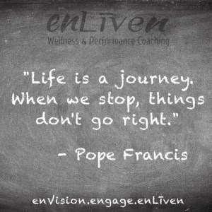 """Pope Francis quote on enLiven Wellness Coaching chalkboard reading, """"Life is a journey. When we stop, things don't go right."""""""