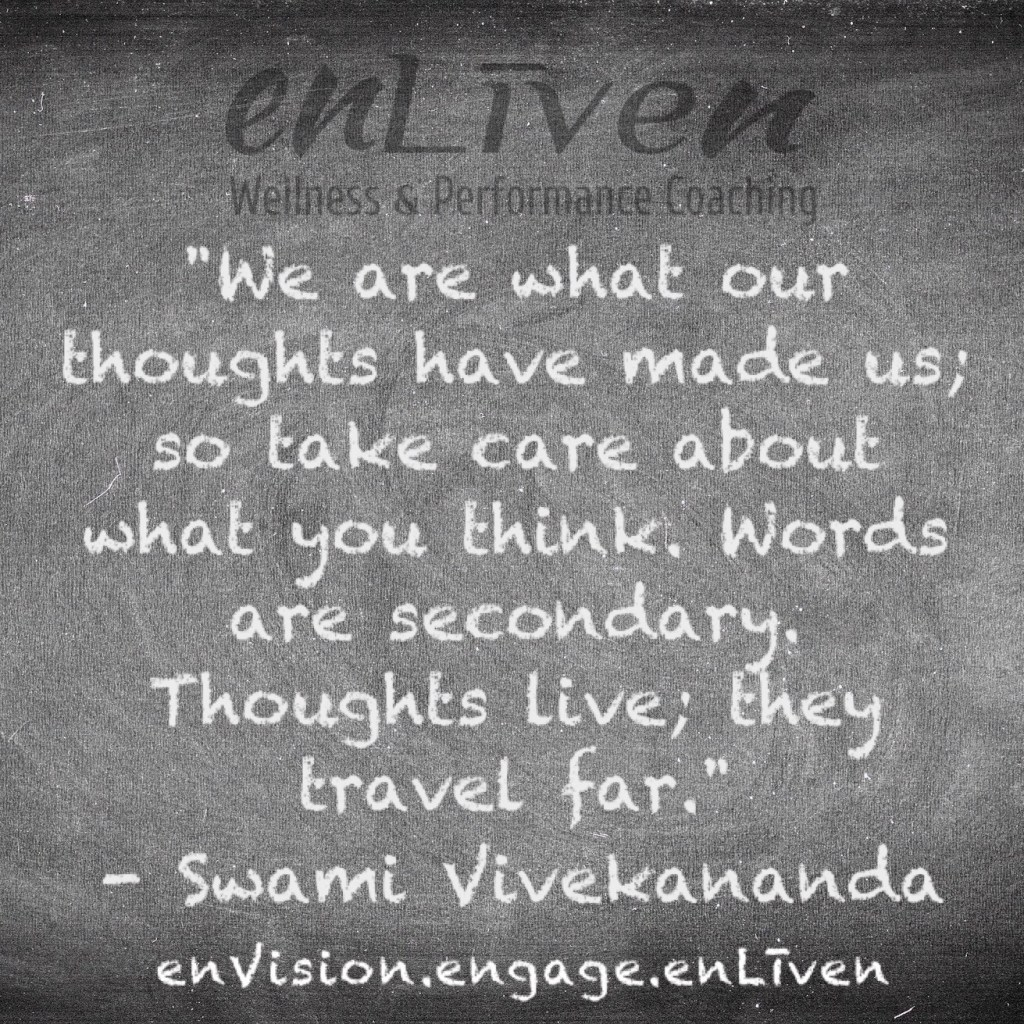 "Swami Vivekananda quote on enLiven Wellness Coaching chalkboard reading, ""We are what our thoughts have made us; so take care about what you think. Words are secondary. Thoughts live; they travel far."""